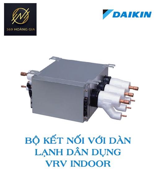 Bộ BP kết nối với dàn lạnh dân dụng VRV Indoor